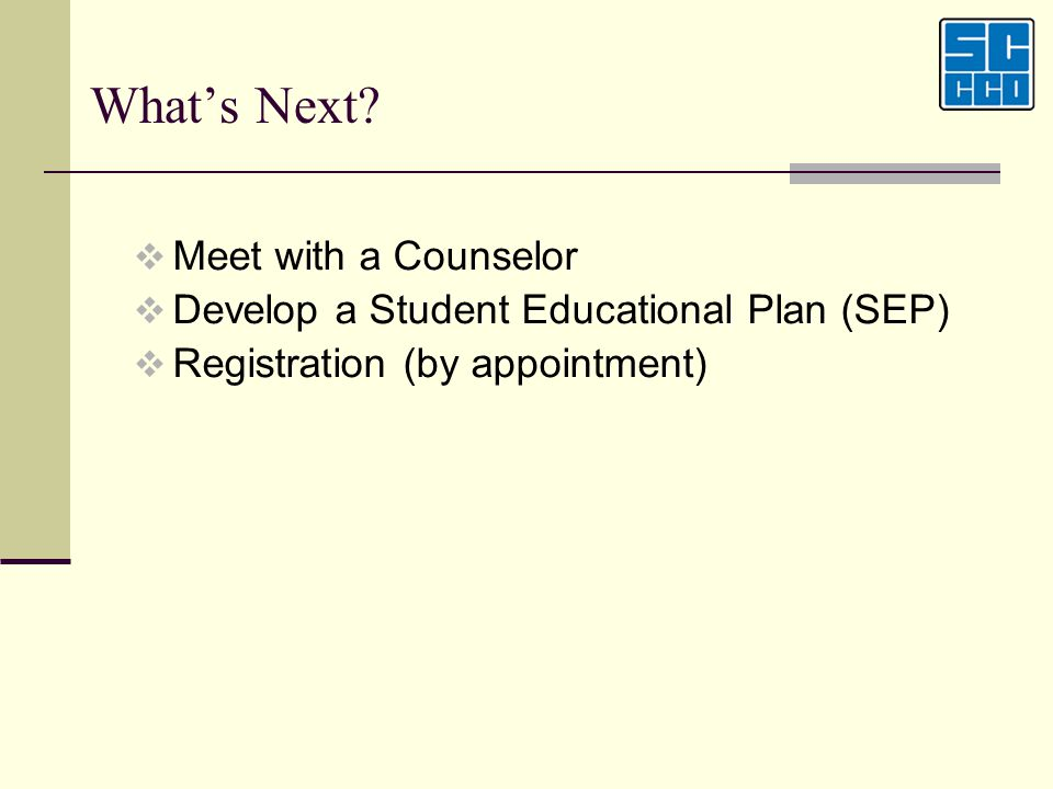 Whats Next? Meet with a Counselor Develop a Student Educational Plan (SEP) Registration (by appointment)