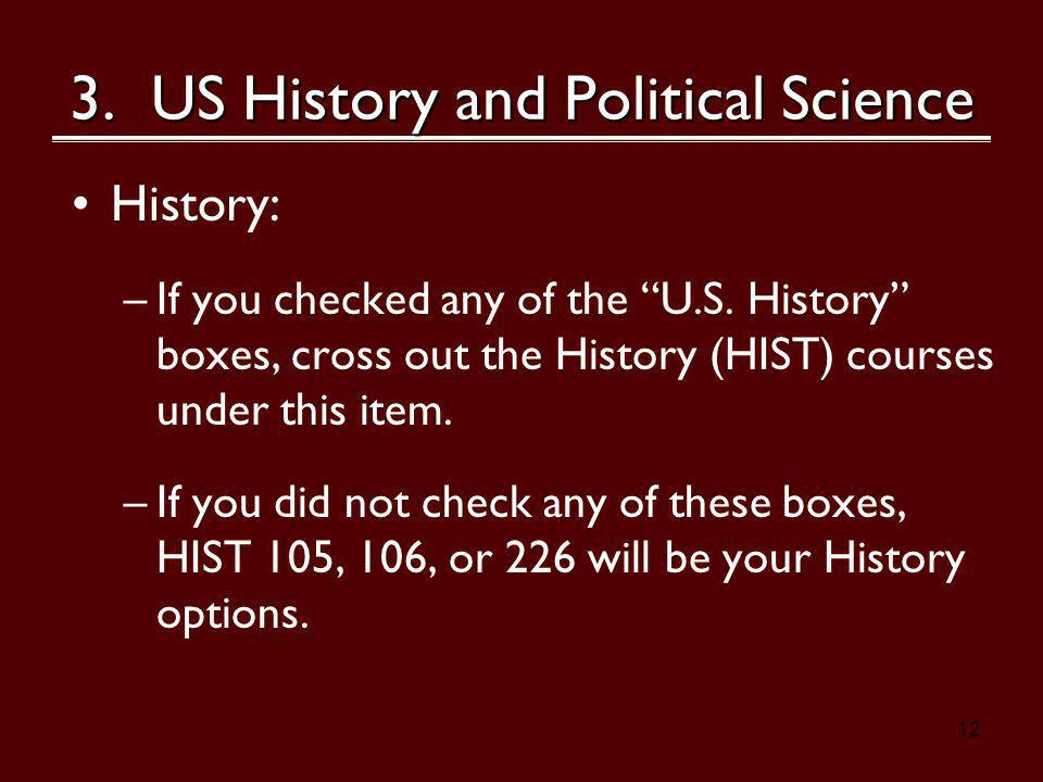 12 3. US History and Political Science History: –If you checked any of the U.S.