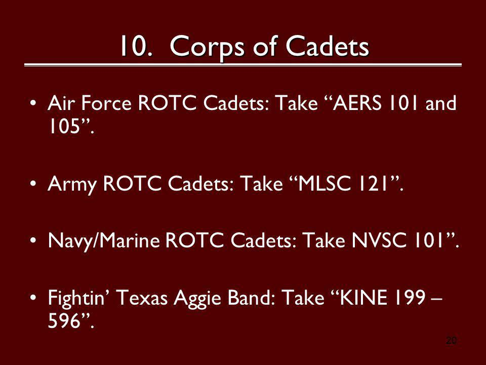 20 10. Corps of Cadets Air Force ROTC Cadets: Take AERS 101 and 105.