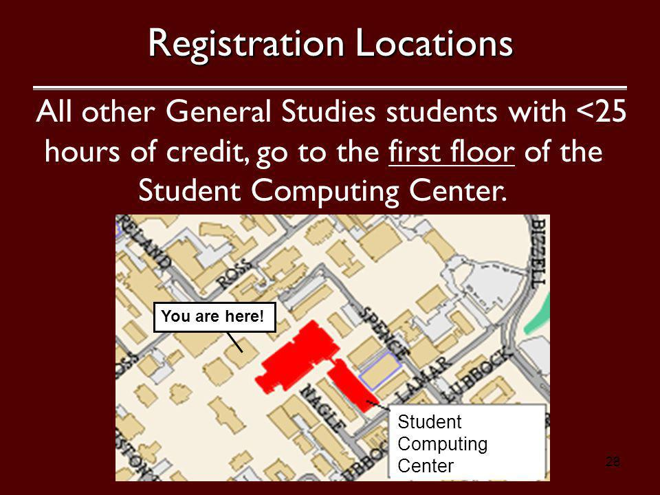 28 All other General Studies students with <25 hours of credit, go to the first floor of the Student Computing Center.