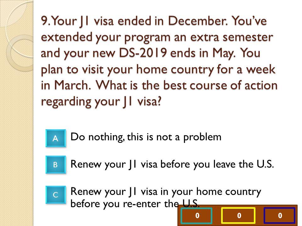 0 0 0 9. Your J1 visa ended in December.