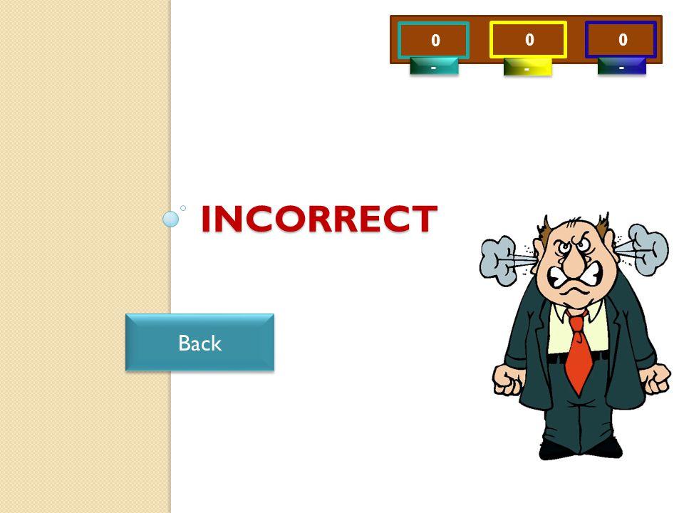 0 0 0 - - - - - -INCORRECT