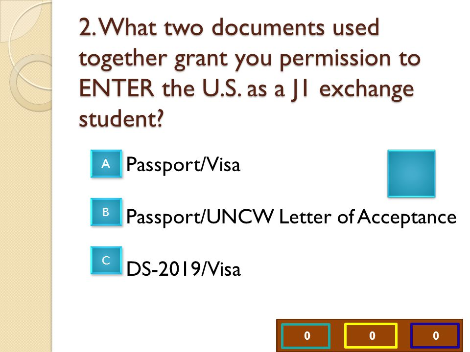 0 0 0 2. What two documents used together grant you permission to ENTER the U.S.
