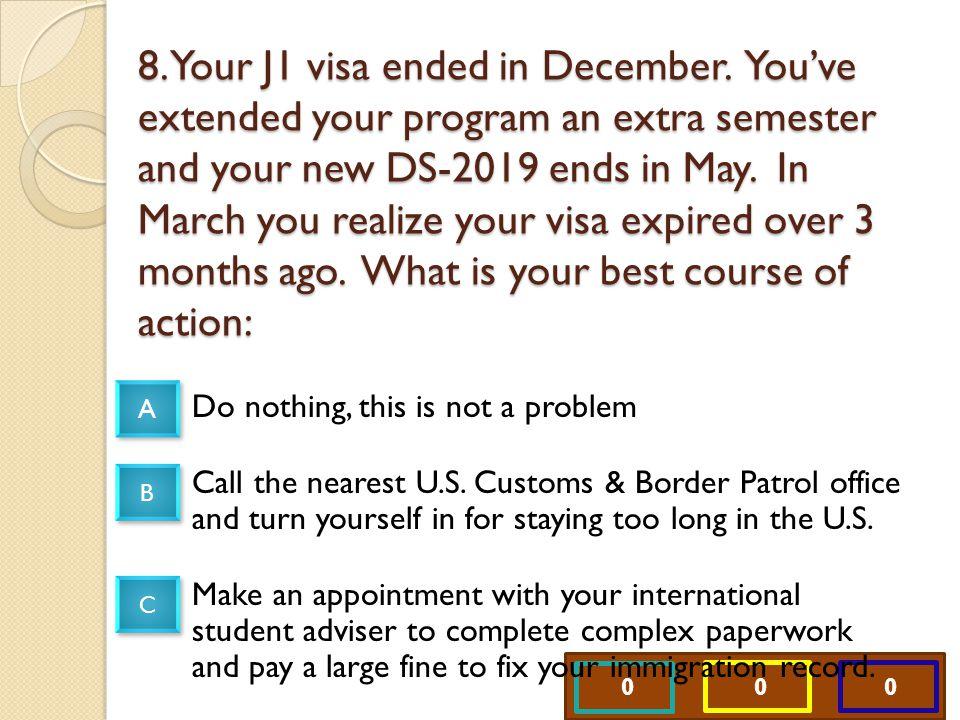 0 0 0 8. Your J1 visa ended in December.
