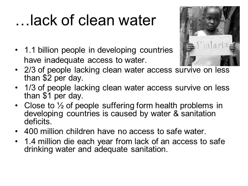 …lack of clean water 1.1 billion people in developing countries have inadequate access to water.
