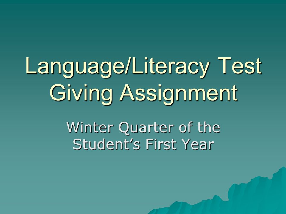 Language/Literacy Test Giving Assignment Winter Quarter of the Students First Year