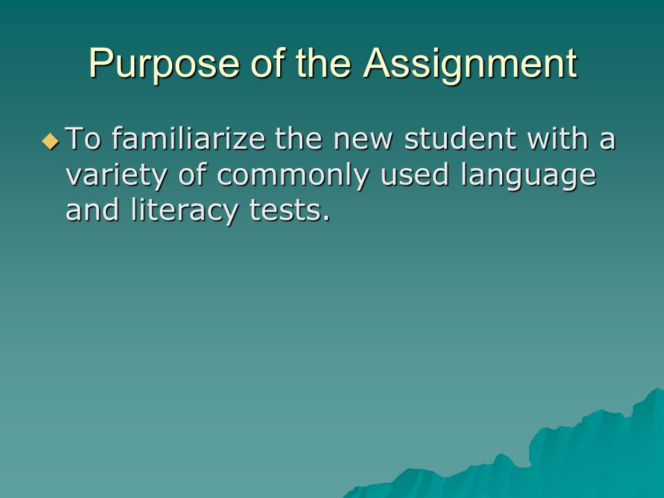 Purpose of the Assignment To familiarize the new student with a variety of commonly used language and literacy tests.