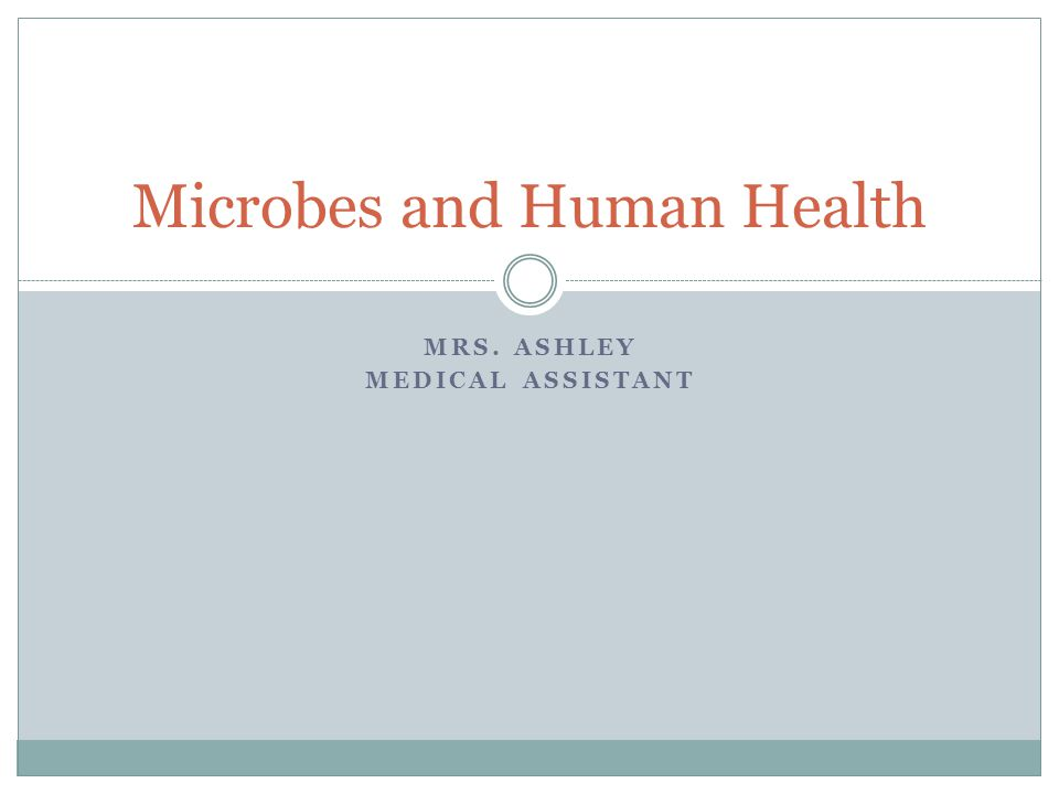 MRS. ASHLEY MEDICAL ASSISTANT Microbes and Human Health