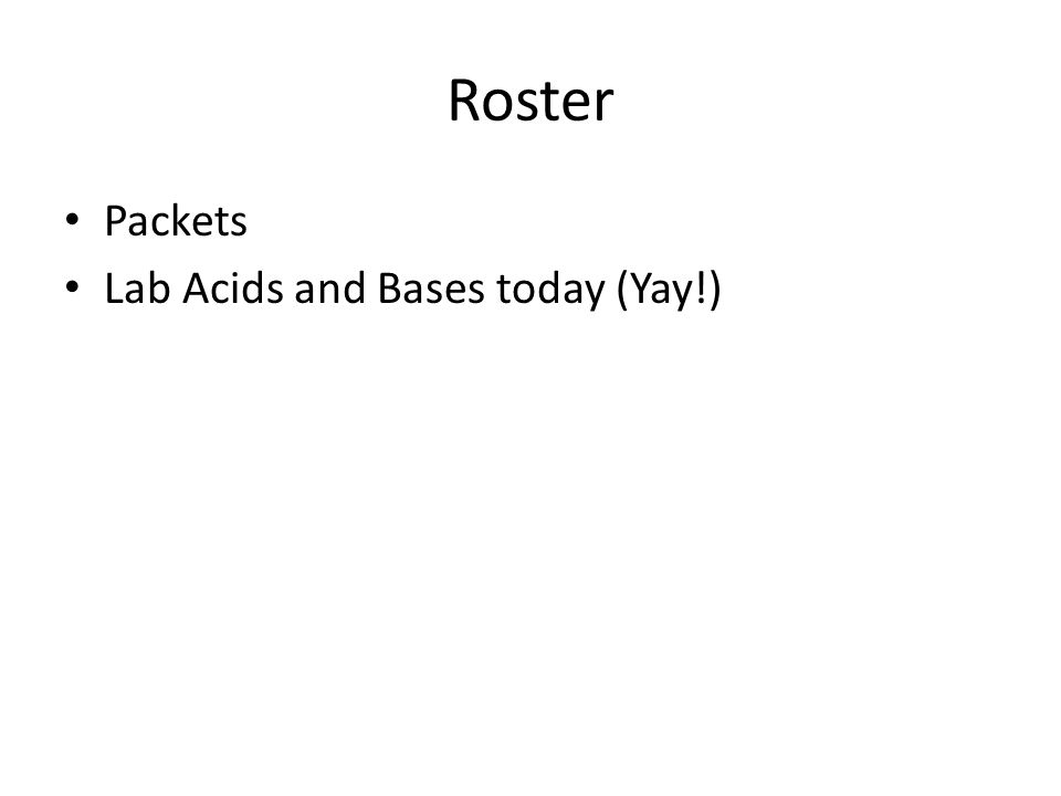 Roster Packets Lab Acids and Bases today (Yay!)