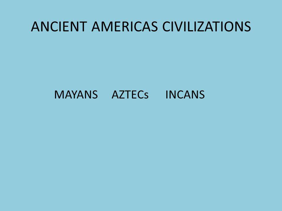 ANCIENT AMERICAS CIVILIZATIONS MAYANS AZTECs INCANS