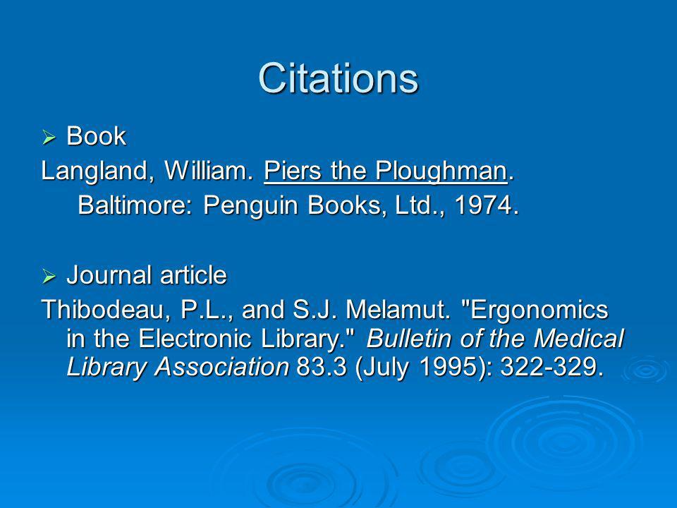 Citations Book Book Langland, William. Piers the Ploughman. Baltimore: Penguin Books, Ltd., 1974. Baltimore: Penguin Books, Ltd., 1974. Journal articl