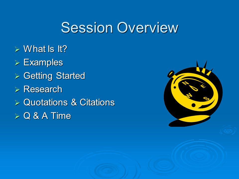 Session Overview What Is It? What Is It? Examples Examples Getting Started Getting Started Research Research Quotations & Citations Quotations & Citat
