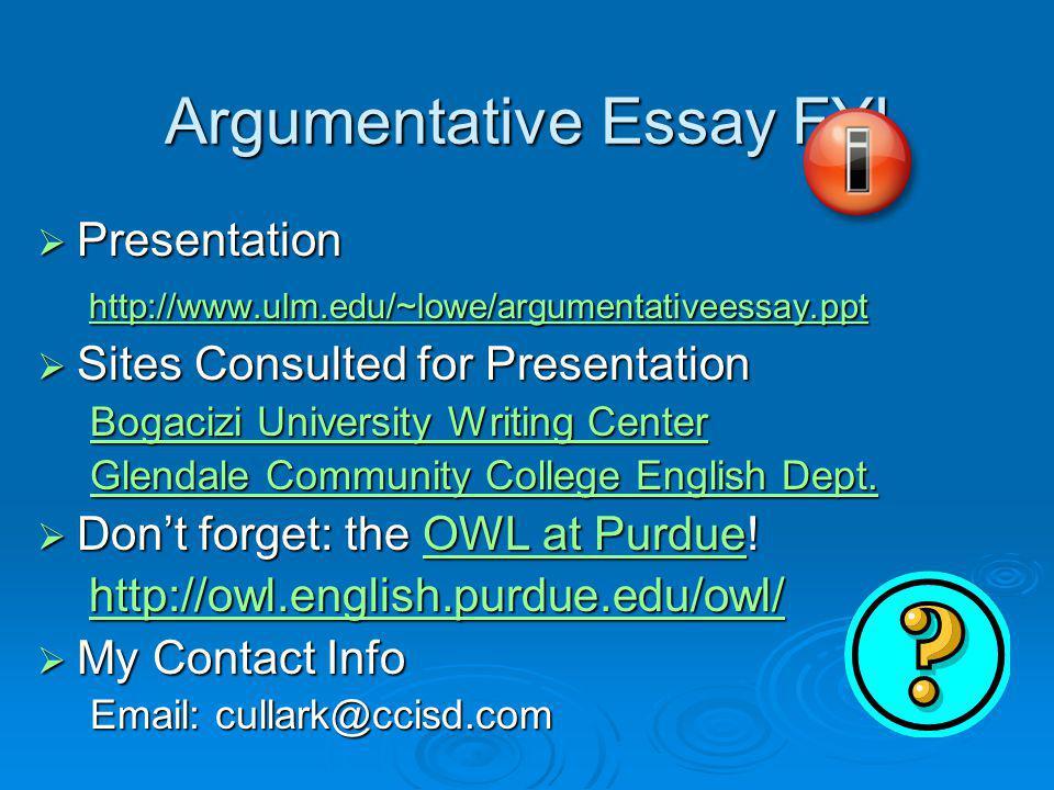 Argumentative Essay FYI Presentation Presentation http://www.ulm.edu/~lowe/argumentativeessay.ppt http://www.ulm.edu/~lowe/argumentativeessay.ppt http