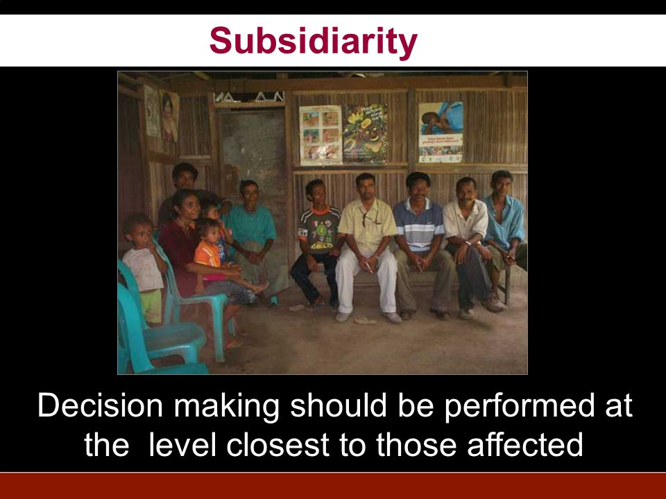 Decision making should be performed at the level closest to those affected Subsidiarity