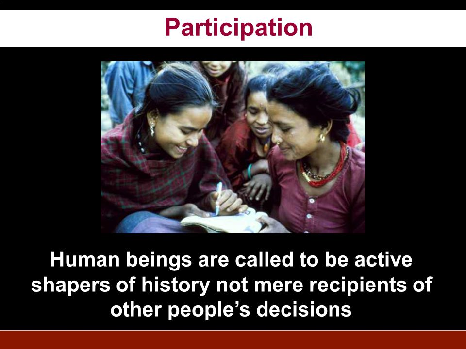 Human beings are called to be active shapers of history not mere recipients of other peoples decisions Participation