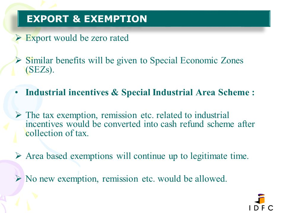 Export would be zero rated Similar benefits will be given to Special Economic Zones (SEZs). Industrial incentives & Special Industrial Area Scheme : T