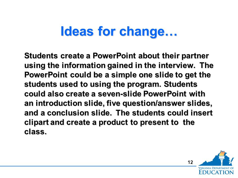 Ideas for change… Students create a PowerPoint about their partner using the information gained in the interview.