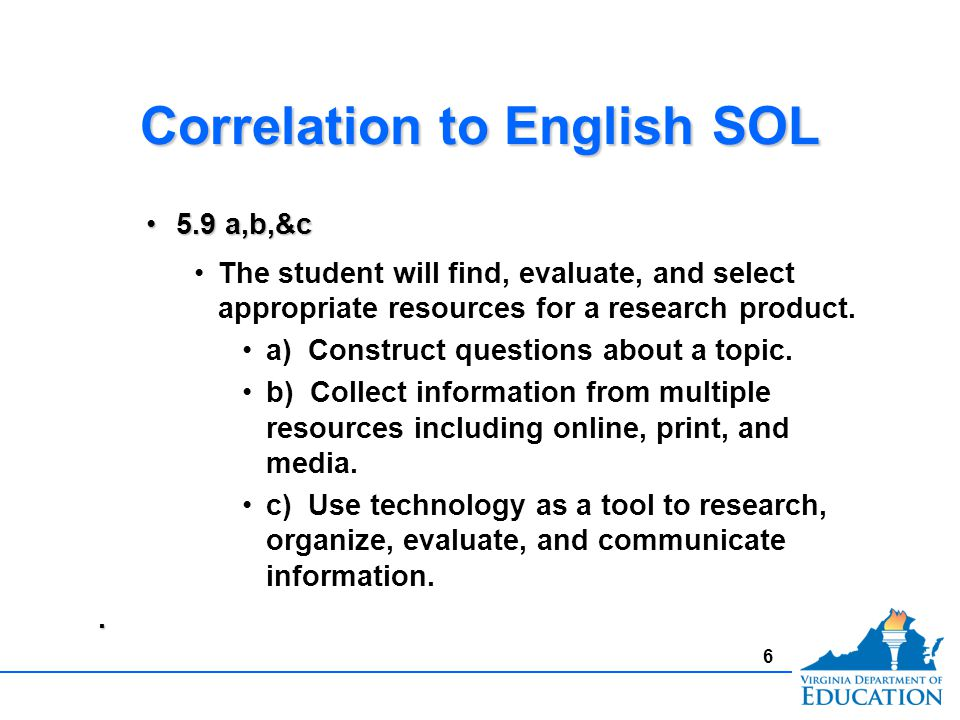 Correlation to English SOL 5.9 a,b,&c5.9 a,b,&c The student will find, evaluate, and select appropriate resources for a research product.
