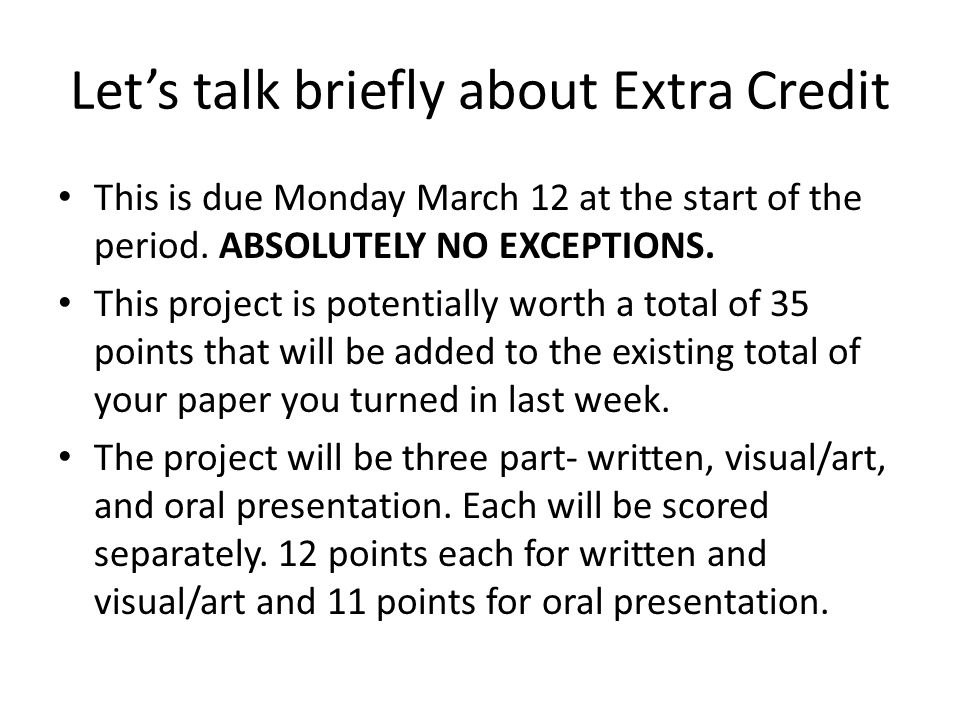 Lets talk briefly about Extra Credit This is due Monday March 12 at the start of the period.