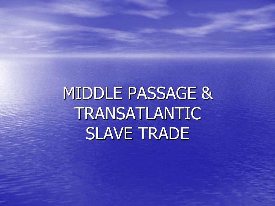 MIDDLE PASSAGE & TRANSATLANTIC SLAVE TRADE