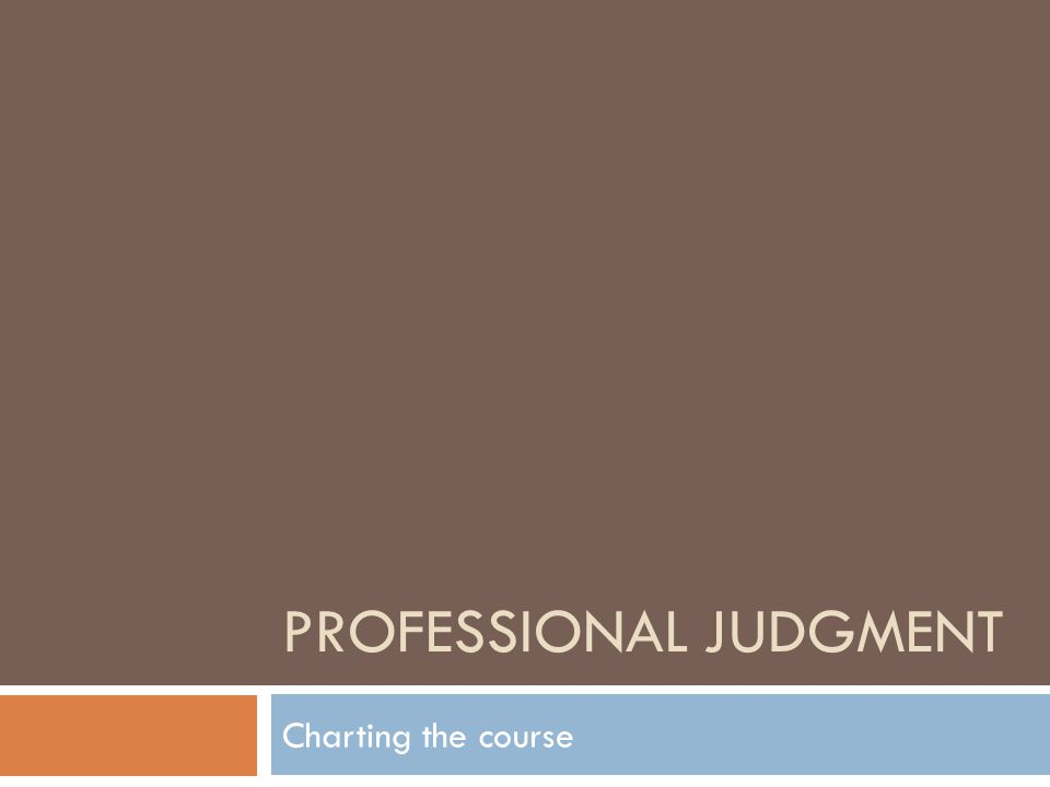 PROFESSIONAL JUDGMENT Charting the course