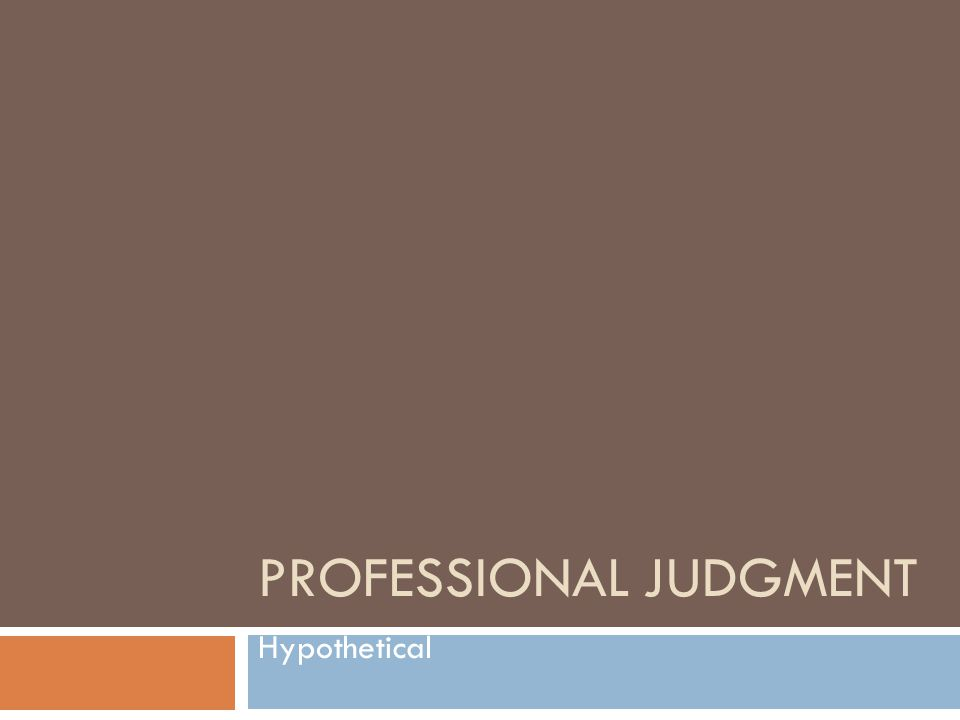 PROFESSIONAL JUDGMENT Hypothetical