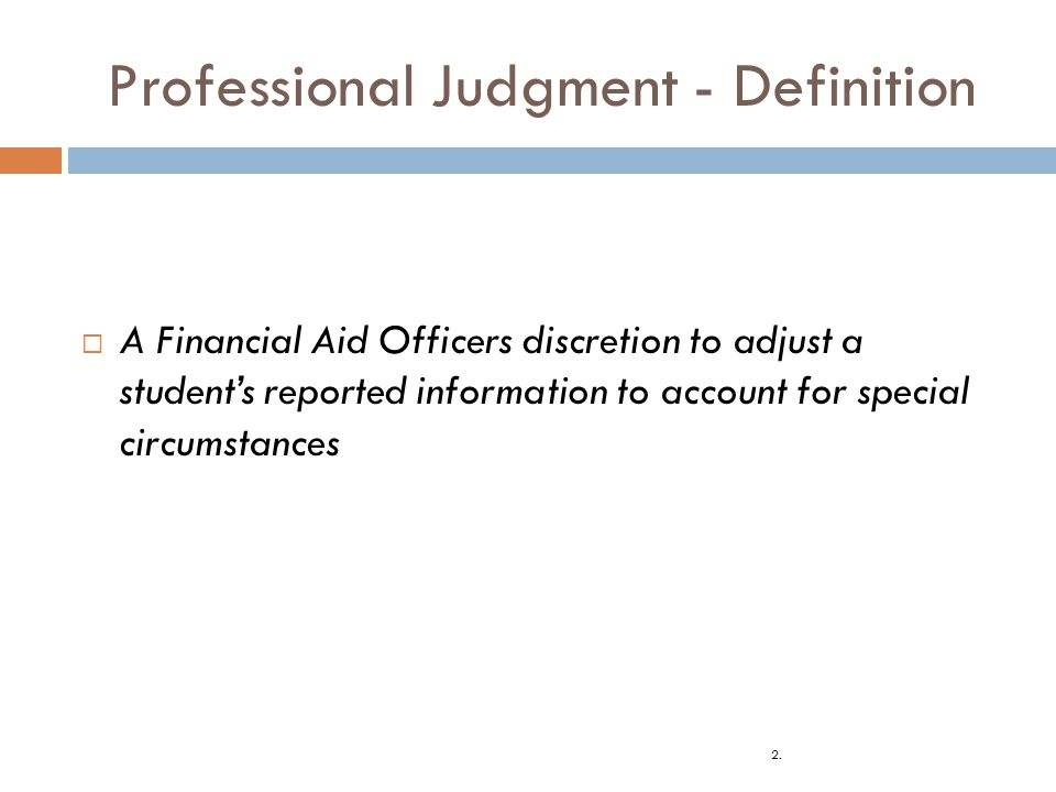 Where the Law Allows PJ: Dependant to Independent Student Status Calculation of EFC Calculation of Cost of Attendance Determination of Satisfactory Academic Progress Denial / Reduction of FFEL (Direct Loan) eligibility