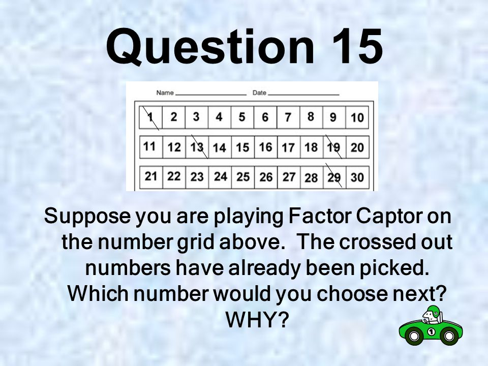 Question 14 These are factors of 30: 1,2,3,5,6,10,15,30 Write them down and then circle the factors that are prime numbers.