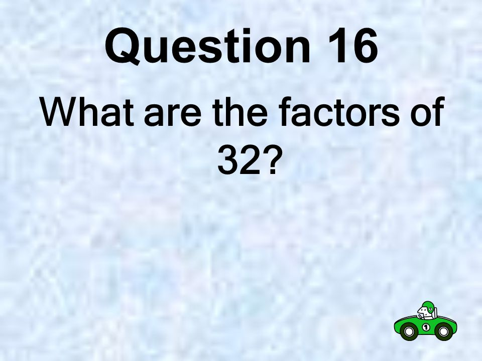 Question 15 Suppose you are playing Factor Captor on the number grid above.