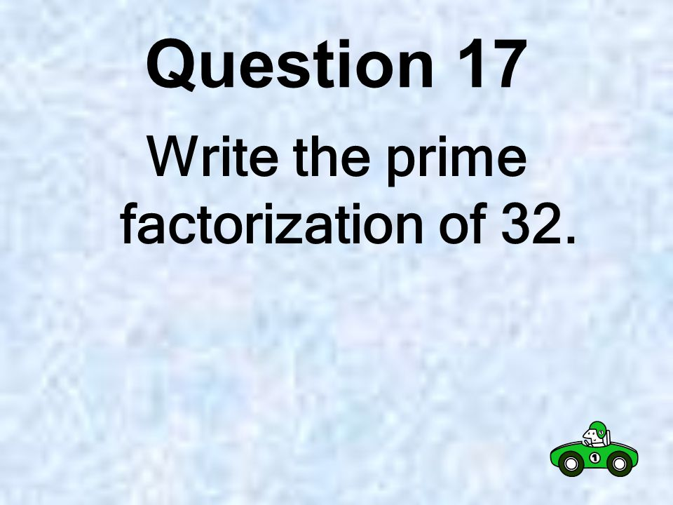 Question 16 What are the factors of 32