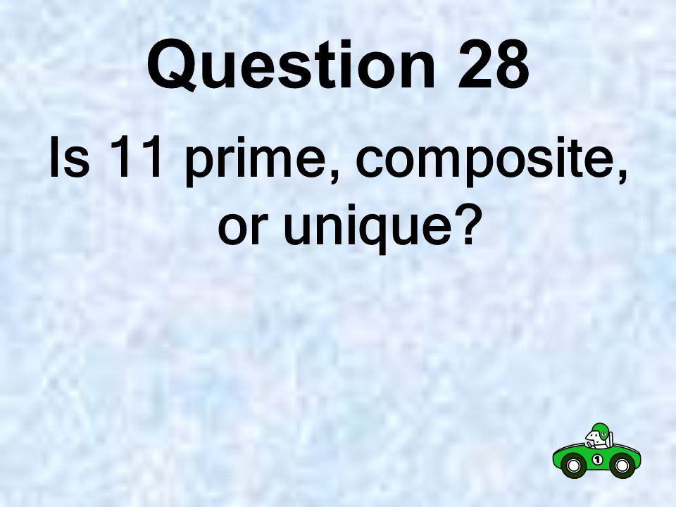 Question 27 Is 1 prime, composite, or unique