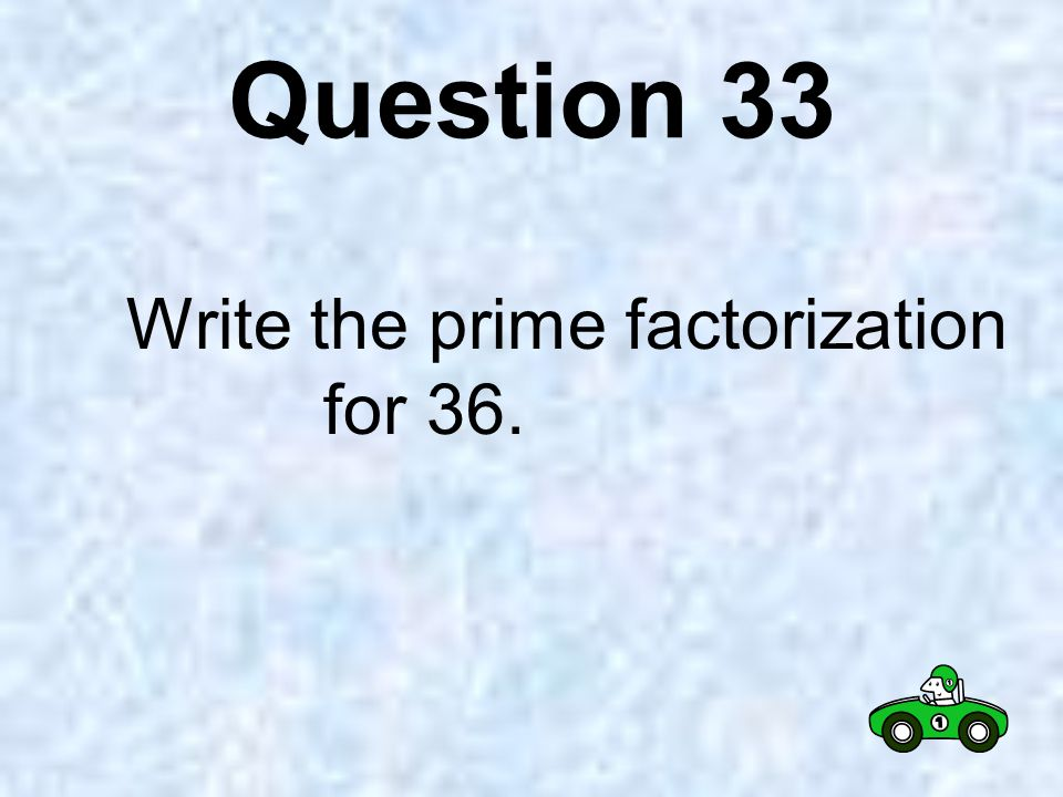 Question 32 Write the prime factorization for 28.