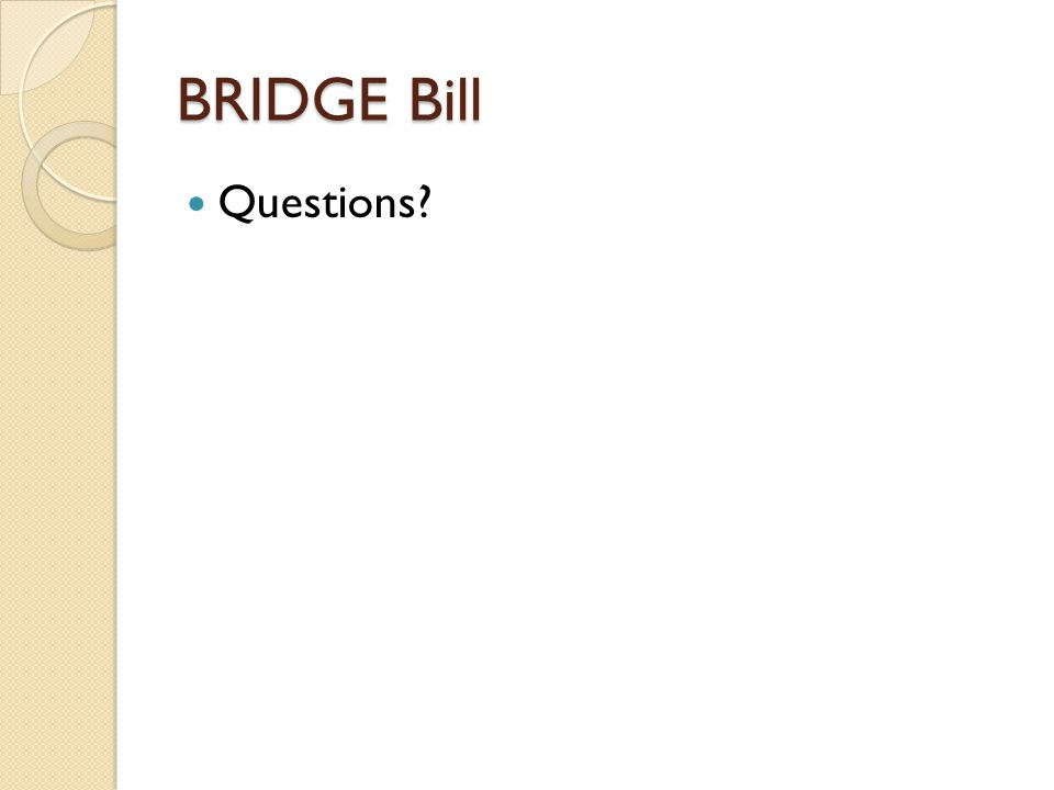 BRIDGE Bill Questions