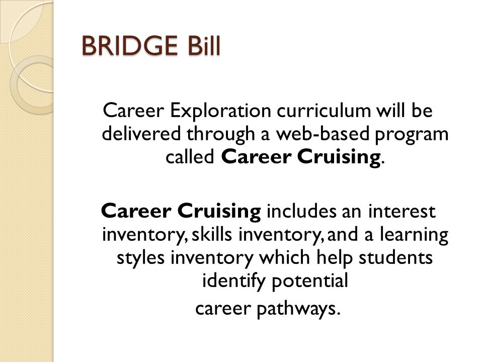 BRIDGE Bill Career Exploration curriculum will be delivered through a web-based program called Career Cruising.