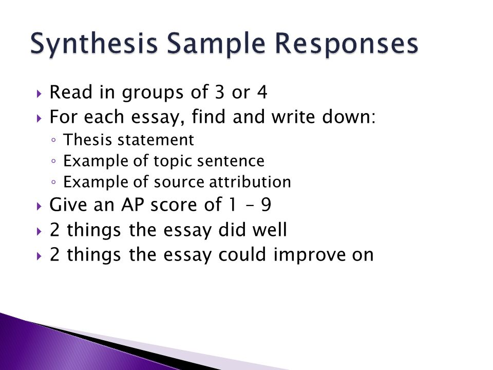 Read in groups of 3 or 4 For each essay, find and write down: Thesis statement Example of topic sentence Example of source attribution Give an AP score of 1 – 9 2 things the essay did well 2 things the essay could improve on