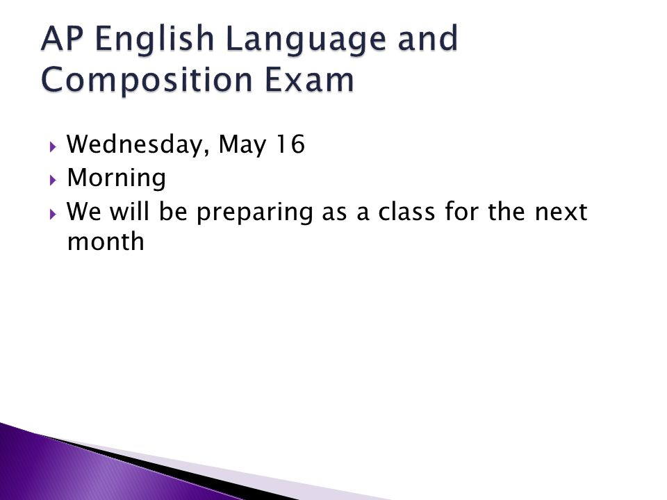 Wednesday, May 16 Morning We will be preparing as a class for the next month