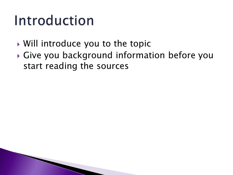 Will introduce you to the topic Give you background information before you start reading the sources