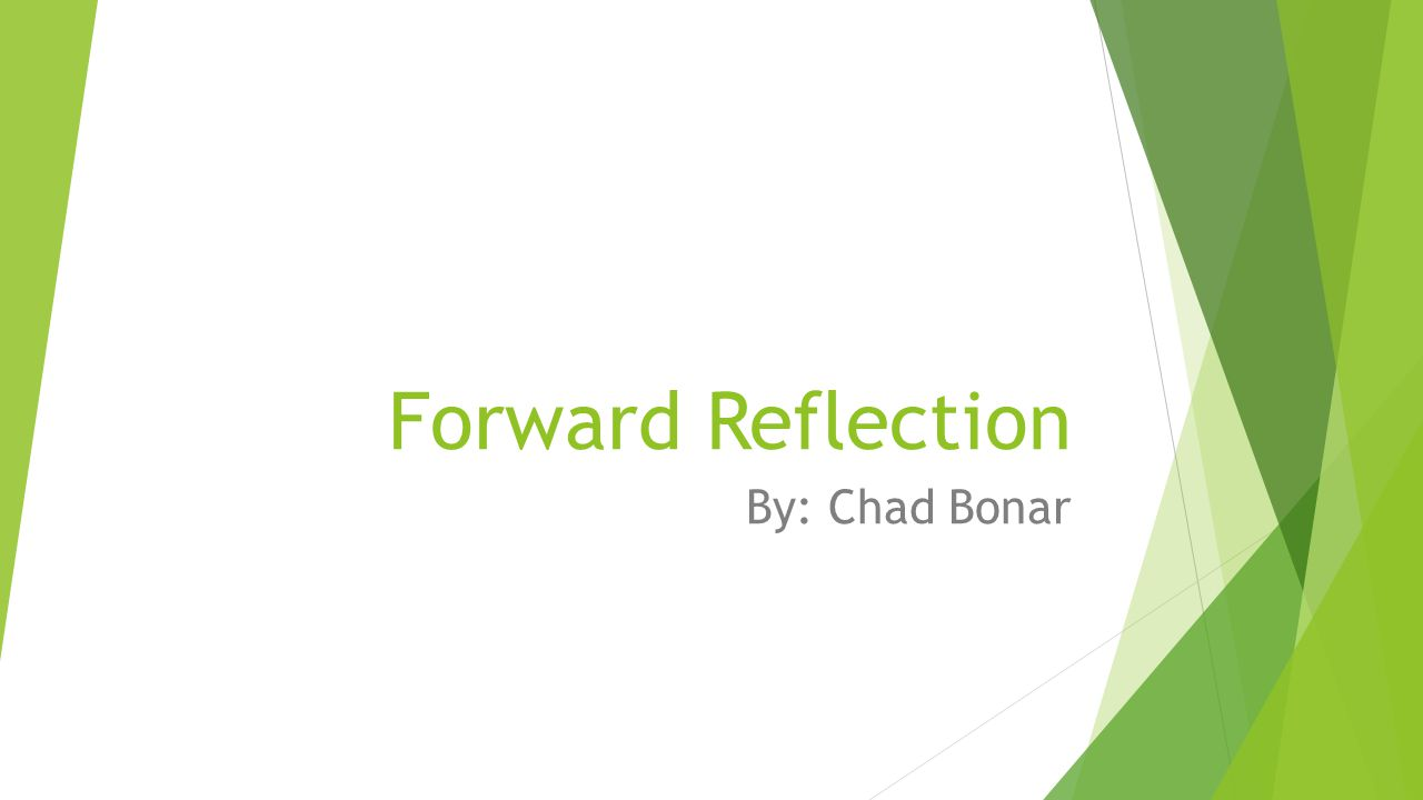 Forward Reflection By: Chad Bonar