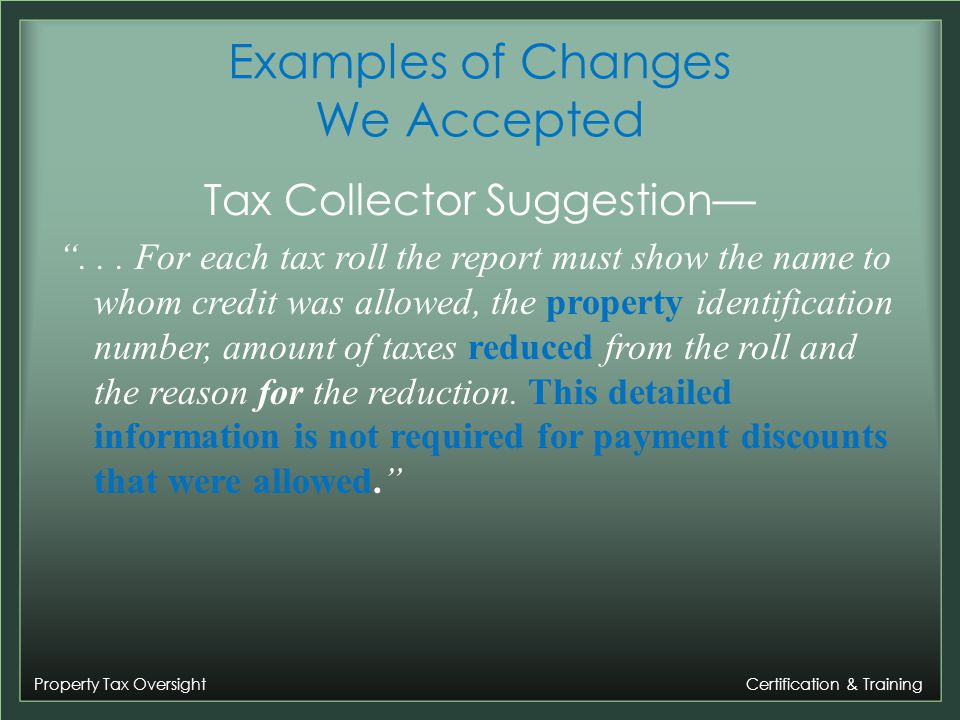 Property Tax Oversight Certification & Training Examples of Changes We Accepted Tax Collector Suggestion...