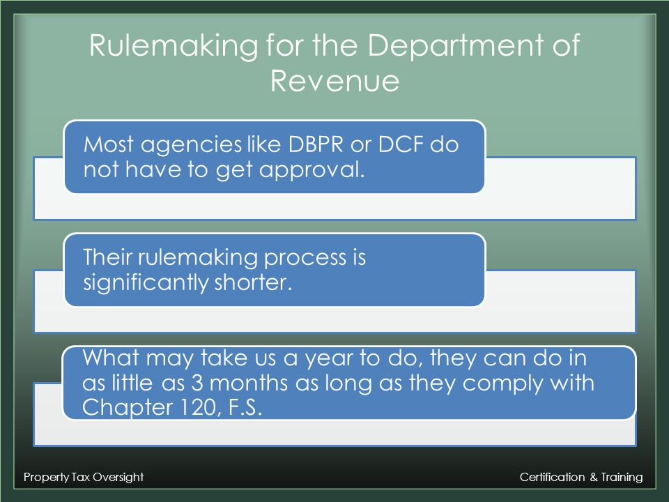 Property Tax Oversight Certification & Training Rulemaking for the Department of Revenue Most agencies like DBPR or DCF do not have to get approval.