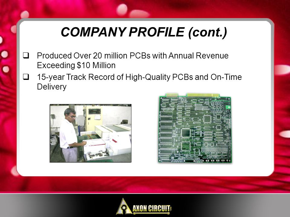 RoHS Compliant – Various Laminates & Lead-Free Final Finishes (ENIG, Immersion Silver, Immersion Tin, OSP) Gold Fingers, Carbon Ink, Plasma Treatments, Controlled Impedance SMOBC, Wet Thermal / LPI Soldermasks in a Variety of Colors HASL Hot Air Solder Leveling (Tin/Lead) CAPABILITIES (cont.)