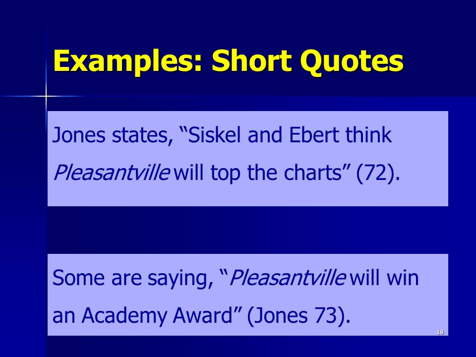 Examples: Short Quotes Jones states, Siskel and Ebert think Pleasantville will top the charts (72). Some are saying, Pleasantville will win an Academy