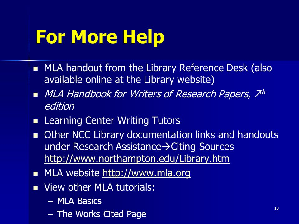 For More Help MLA handout from the Library Reference Desk (also available online at the Library website) MLA Handbook for Writers of Research Papers,