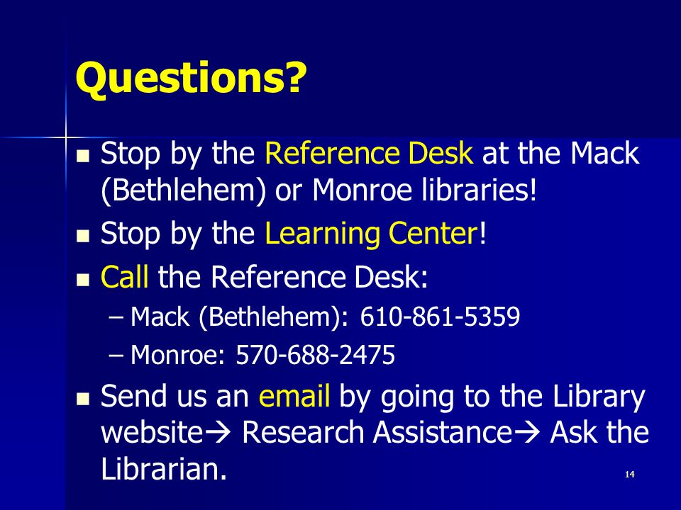 Questions? Stop by the Reference Desk at the Mack (Bethlehem) or Monroe libraries! Stop by the Learning Center! Call the Reference Desk: – –Mack (Beth