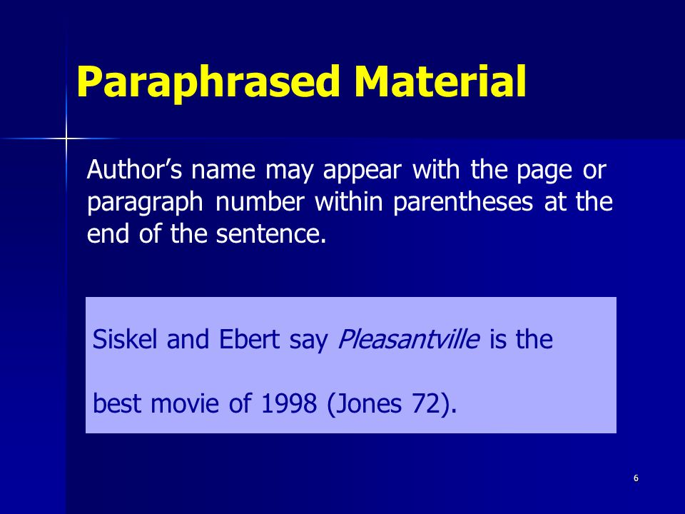 Paraphrased Material Authors name may appear with the page or paragraph number within parentheses at the end of the sentence. Siskel and Ebert say Ple