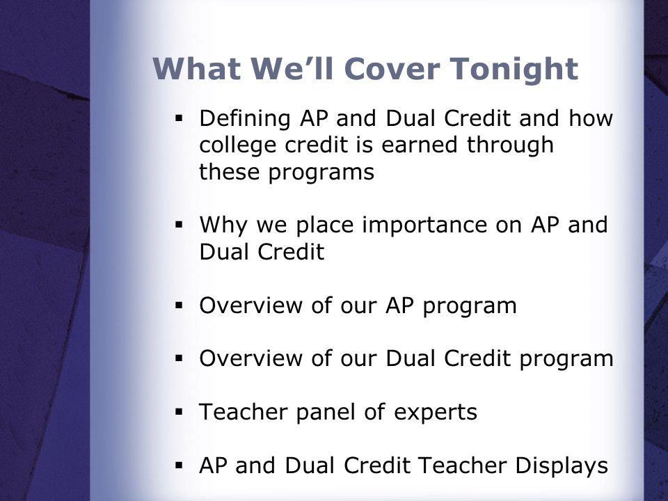 What Well Cover Tonight Defining AP and Dual Credit and how college credit is earned through these programs Why we place importance on AP and Dual Cre