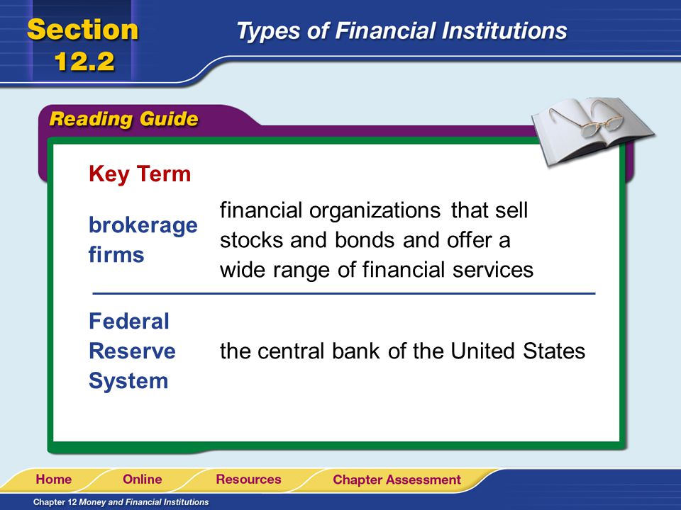 Key Term brokerage firms Federal Reserve System financial organizations that sell stocks and bonds and offer a wide range of financial services the ce