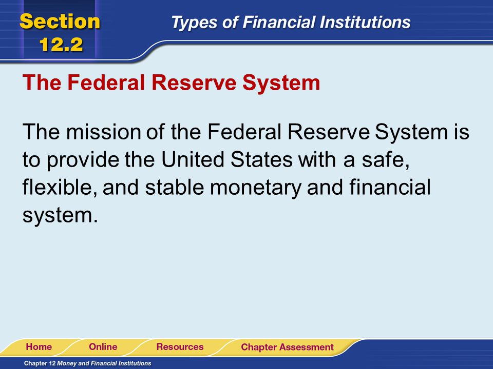 The Federal Reserve System The mission of the Federal Reserve System is to provide the United States with a safe, flexible, and stable monetary and fi