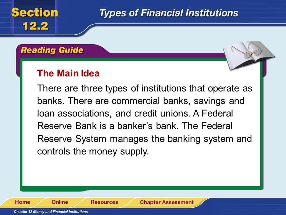 The Main Idea There are three types of institutions that operate as banks. There are commercial banks, savings and loan associations, and credit union