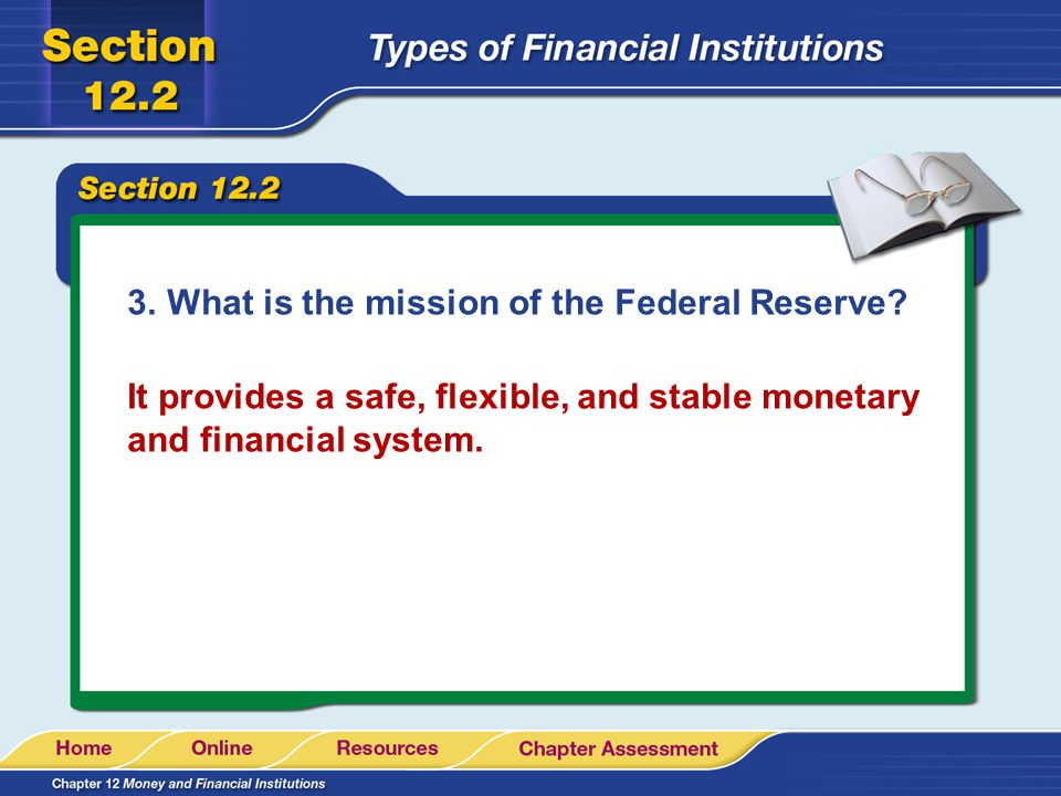 3.What is the mission of the Federal Reserve? It provides a safe, flexible, and stable monetary and financial system.